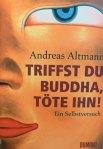 Andreas Altmann - Triffst du Buddha, töte ihn!*